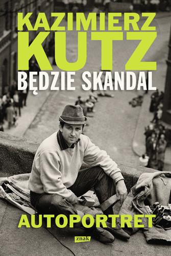 okładka Będzie skandal. Autoportret Kazimierza Kutza, Książka | Kutz Kazimierz