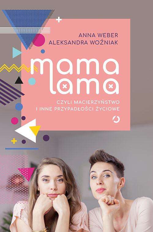 okładka Mama lama, czyli macierzyństwo i inne przypadłości życiowe, Książka | Weber Anna, Woźniak Aleksandra