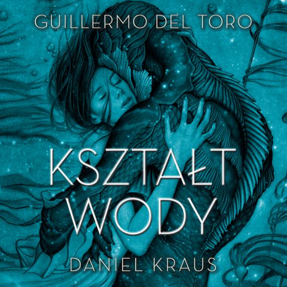 okładka Kształt wody, Audiobook   Daniel  Kraus, Guillermo del.Toro