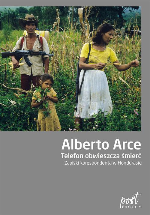 okładka Telefon obwieszcza śmierć Zapiski korespondenta w Hondurasie, Książka | Arce Alberto