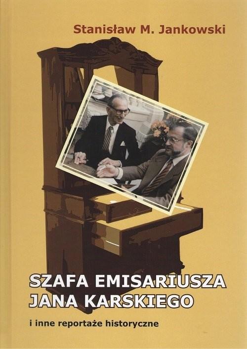 okładka Szafa emisariusza Jana Karskiego i inne reportaże historyczne, Książka | Stanisław M. Jankowski