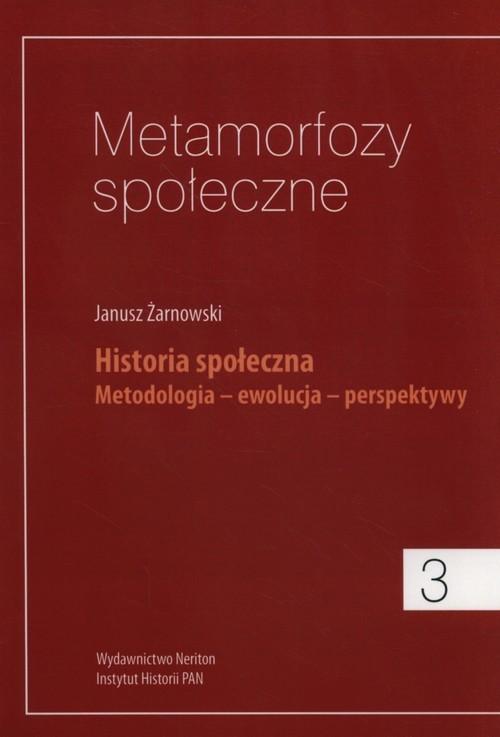 okładka Metamorfozy społeczne 3 Historia społeczna. Metodologia - ewolucja - perspektywy, Książka | Żarnowski Janusz