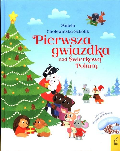 okładka Pierwsza gwiazdka nad Świerkową Polaną, Książka | Cholewińska-Szkolik Aniela