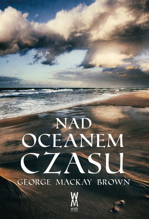okładka Nad oceanem czasu, Książka | Brown George Mackay