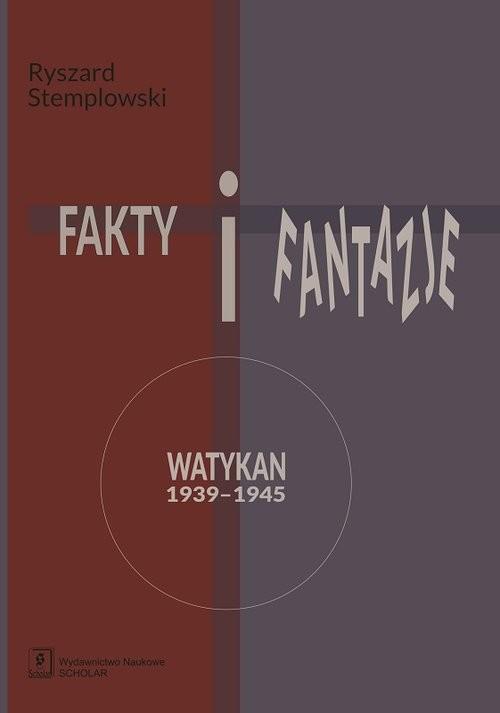 okładka Fakty i fantazje Watykan 1939–1945, Książka | Stemplowski Ryszard