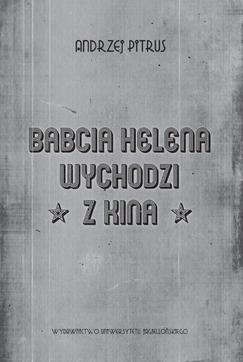 okładka Babcia Helena wychodzi z kina O doświadczeniu filmu, Książka | Pitrus Andrzej