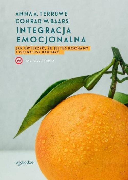okładka Integracja emocjonalna Jak uwierzyć, że jesteś kochany i potrafisz kochać., Książka | A. Terruwe Anna, W. Baars Conrad