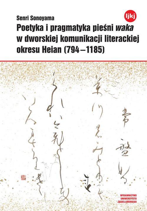 okładka Poetyka i pragmatyka pieśni waka w dworskiej komunikacji literackiej okresu Heian (794-1185), Książka | Sonoyama Senri