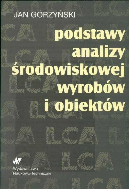 okładka Podstawy analizy środowiskowej wyrobów i obiektów, Książka | Górzyński Jan