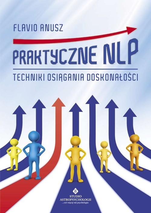 okładka Praktyczne NLP Techniki osiągania doskonałości, Książka | Flavio Anusz