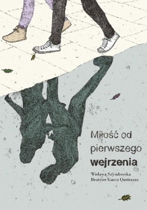 okładka Miłość od pierwszego wejrzenia, Książka | Wisława Szymborska, Beatrice Gasca Queirazza