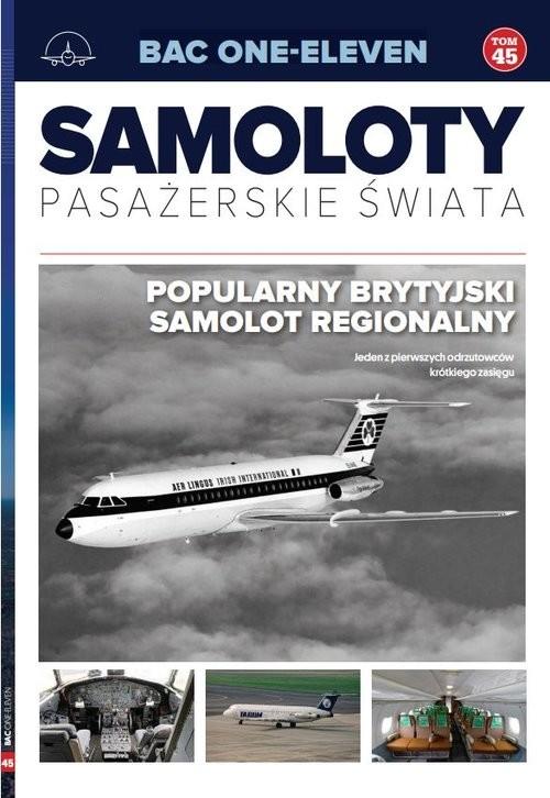 okładka Samoloty pasażerskie świata t.45  /K/ BAC ONE-ELEVEN, Książka | Opracowanie zbiorowe
