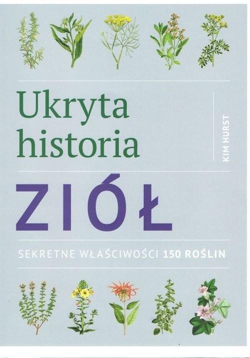okładka Ukryta historia ziół Sekretne właściwości 150 roślin, Książka | Hurst Kim