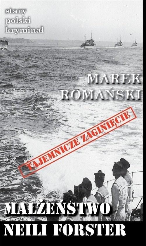 okładka Małżeństwo Neili Forster, Książka | Marek Romański