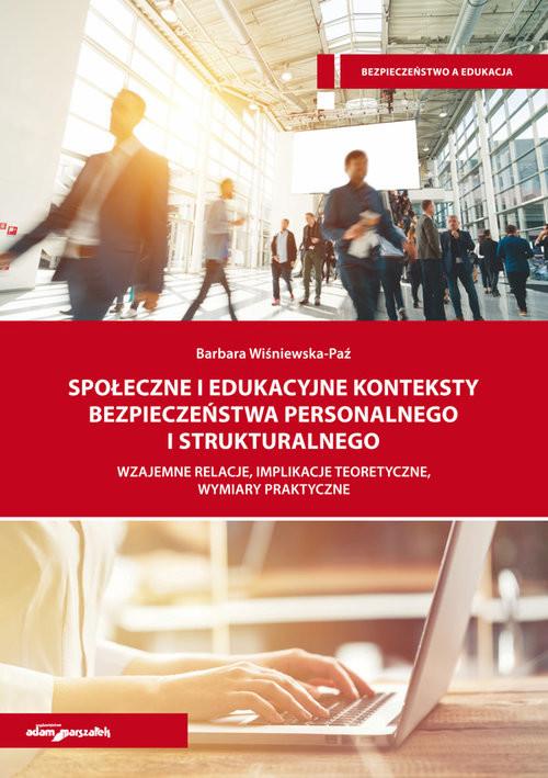 okładka Społeczne i edukacyjne konteksty bezpieczeństwa personalnego i strukturalnego Wzajemne relacje, implikacje teoretyczne, wymiary praktyczneksiążka |  | Wiśniewska-Paź Barbara