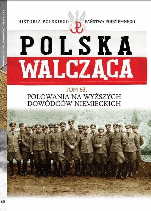 okładka Polska Walcząca Tom 63 Polowania na wyższych dowódców niemieckich, Książka | Roguski Tomasz