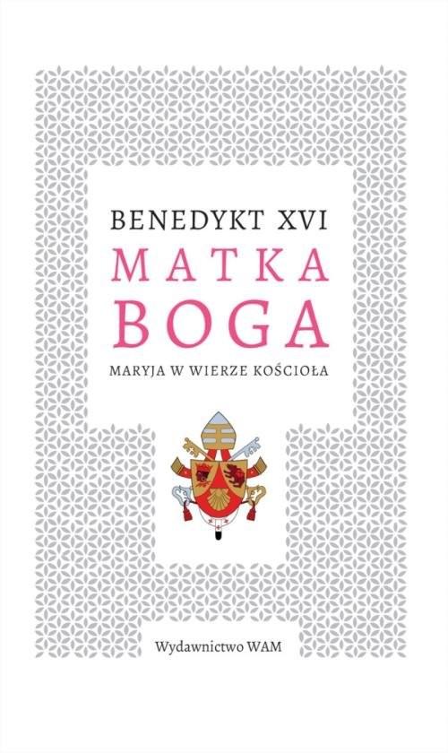 okładka Matka Boga Maryja w wierze Kościoła, Książka | Benedykt XVI