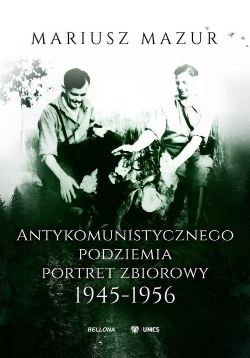 okładka Antykomunistycznego podziemia portret zbiorowy 1945-1956, Książka | Mariusz Mazur