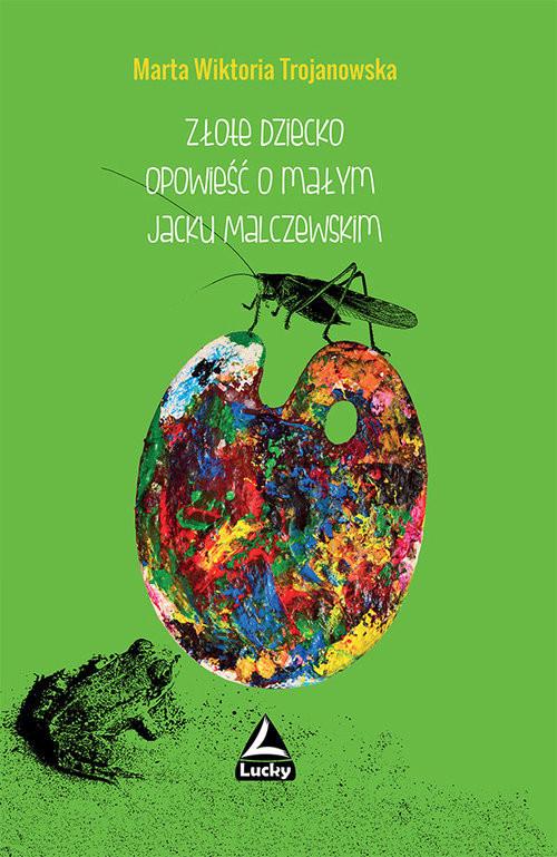 okładka Złote dziecko Opowiesć o małym Jacku Malczewskim, Książka | Marta Wiktoria Trojanowska