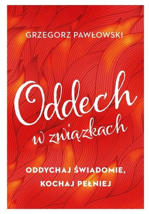 okładka Oddech w związkach Oddychaj świadomie, kochaj pełniej, Książka | Grzegorz  Pawłowski