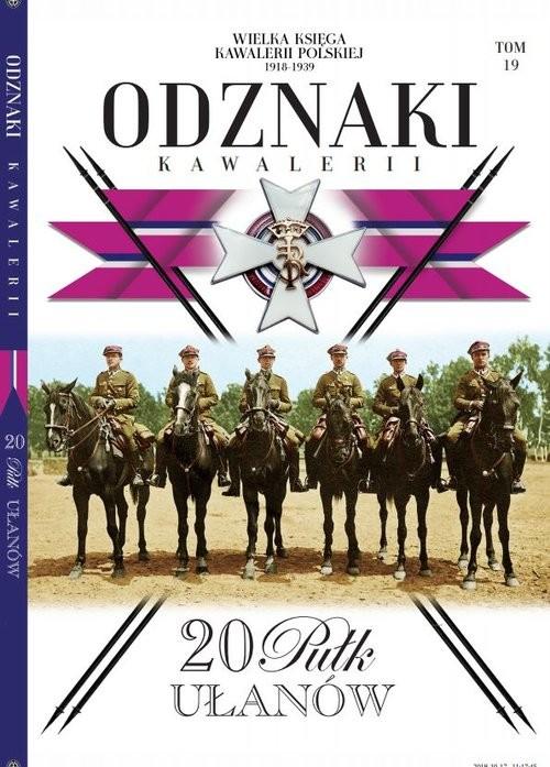 okładka Wielka Księga Kawalerii Polskiej Odznaki t.19  /K/ 20 Pułk Ułanów, Książka | Opracowanie zbiorowe