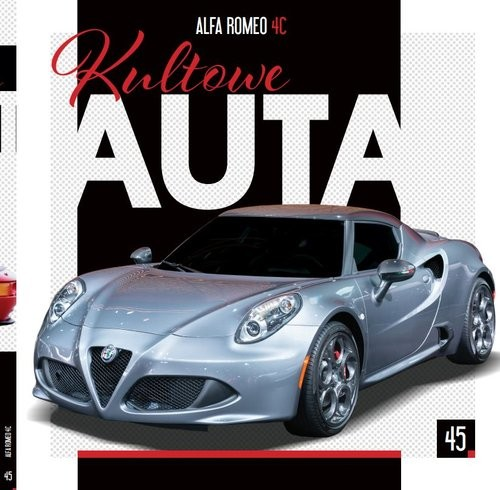 okładka Kultowe Auta t.45 Alfa Romeo 4C   /K/książka |  | Opracowanie zbiorowe