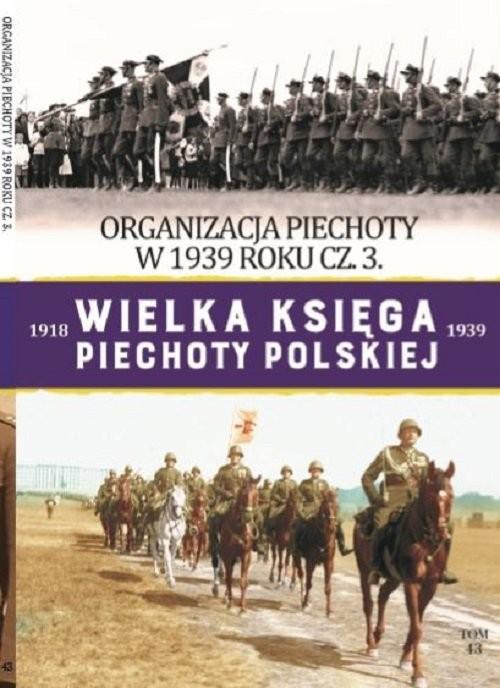okładka Wielka Księga Piechoty Polskiej Tom 43 Organizacja piechoty w 1939r cz.3, Książka |