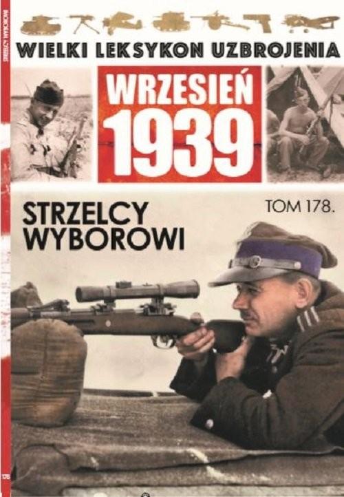 okładka Wielki Leksykon Uzbrojenia Wrzesień 1939 Tom 178 Strzelcy wyborowi, Książka  