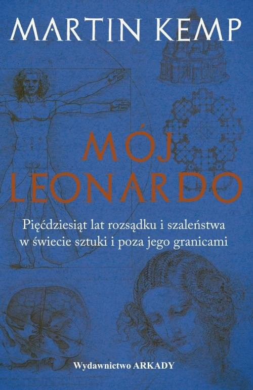 okładka Mój Leonardo da Vinci Pięćdziesiąt lat rozsądku i szaleństwa w świecie sztuki i poza jego granicami, Książka | Kemp Martin