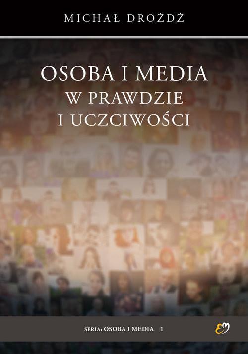 okładka Osoba i media w prawdzie i uczciwości, Książka | Drożdż Michał