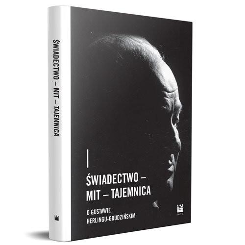 okładka Świadectwo - Mit - Tajemnica. O Gustawie Herlingu-Grudzińskim, Książka |