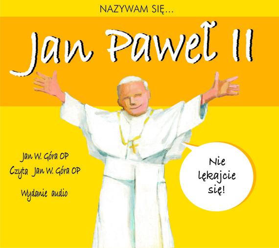 okładka Nazywam się... Jan Paweł IIaudiobook | MP3 | Jan Góra