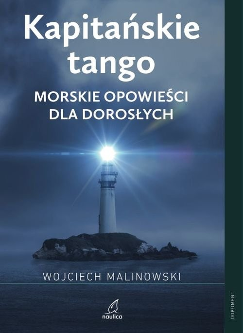 okładka Kapitańskie tango Morskie opowieści dla dorosłychksiążka      Wojciech Malinowski
