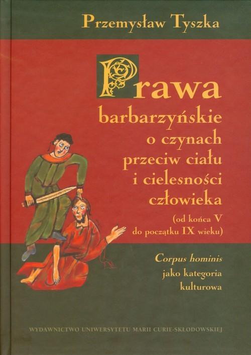 okładka Prawa barbarzyńskie o czynach przeciw ciału i cielesności człowieka od końca V do początku IX wieku, Książka | Tyszka Przemysław