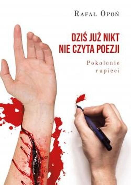 okładka Dziś już nikt nie czyta poezji Pokolenie rupieciksiążka      Opoń Rafał
