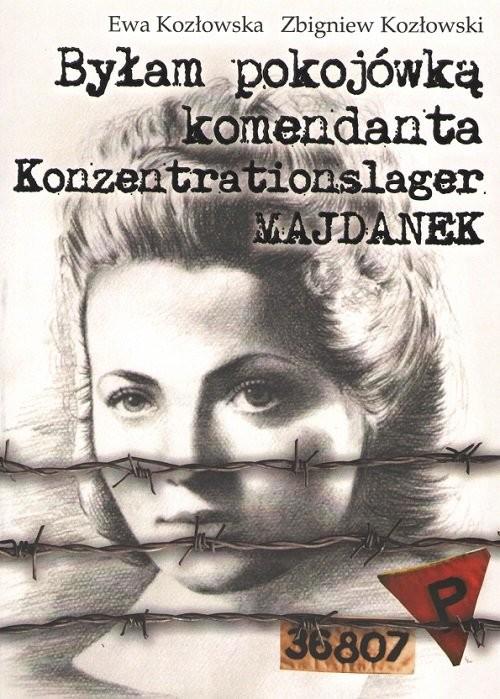 okładka Byłam pokojówką komendanta, Książka | Kozłowski Zbigniew