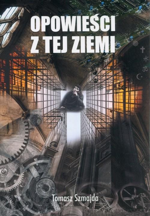 okładka Opowieści z tej ziemi, Książka | Szmajda Tomasz