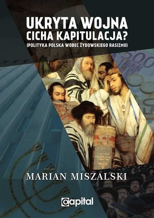 okładka Ukryta wojna cicha kapitulacja Polityka Polska wobec żydowskiego rasizmu / Capital, Książka | Miszalski Marian