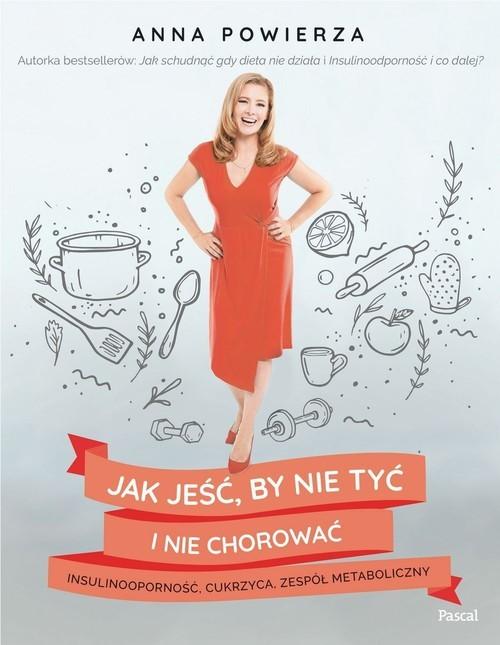 okładka Jak jeść, by nie tyć i nie chorować insulinooporność, cukrzyca, zespół metaboliczny, Książka | Anna Powierza