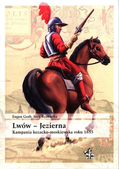 okładka Lwów - Jezierna Kampania kozacko-moskiewska roku 1655, Książka | Eugen Gorb, Jurij Ryabucha