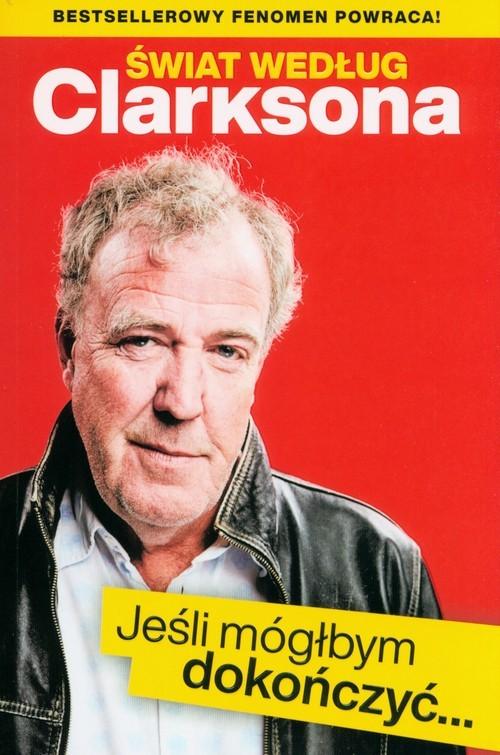okładka Świat według Clarksona Jeśli móglbym dokończyć…, Książka | Clarkson Jeremy