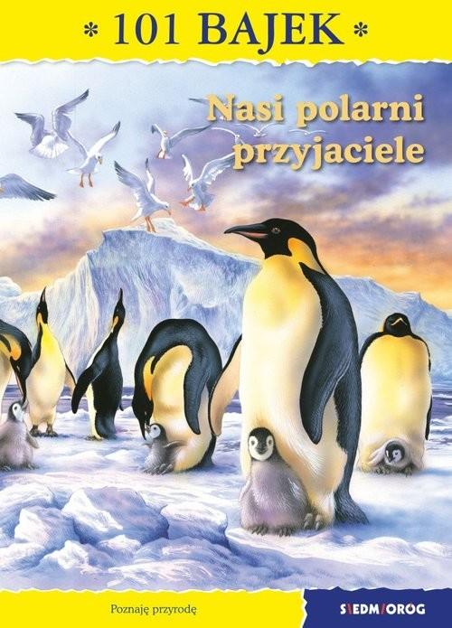 okładka Nasi polarni przyjaciele 101 bajek, Książka | Ewa Mirkowska