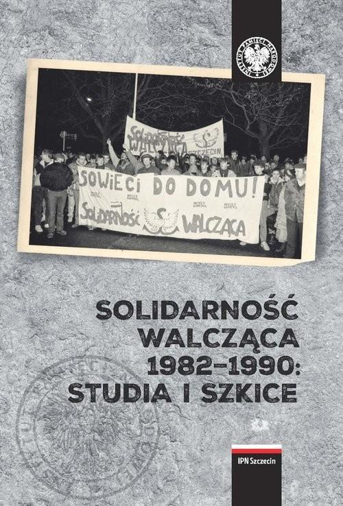 okładka Solidarność Walcząca 1982-1990: Studia i szkice., Książka |
