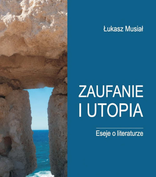 okładka Zaufanie i utopia Eseje o literaturze, Książka | Musiał Lukasz