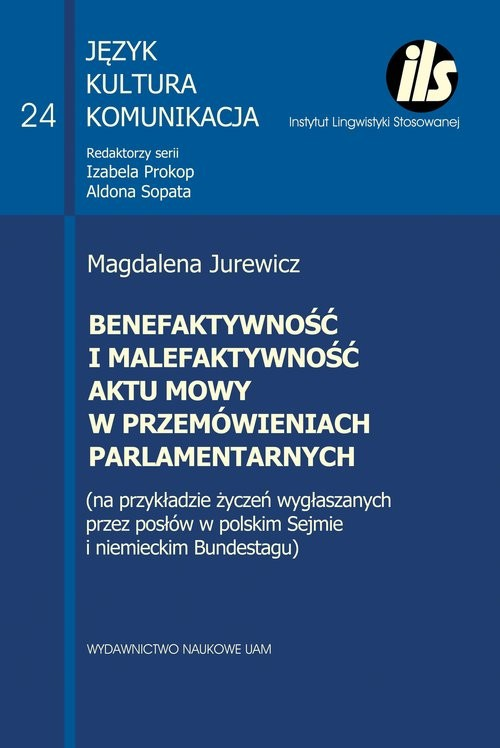 okładka Benefaktywność i malefaktywność aktu mowy w przemówieniach parlamentarnych, Książka | Jurewicz Magdalena