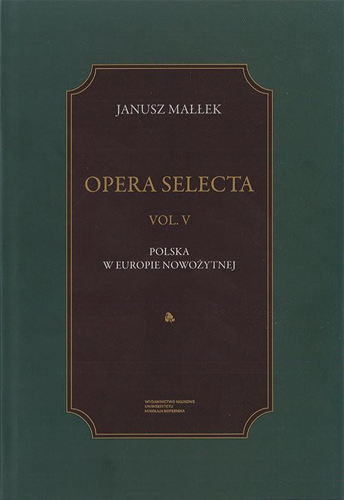okładka Opera Selecta Tom 5 Polska w Europie nowożytnej. Studia i szkice, Książka | Małłek Janusz