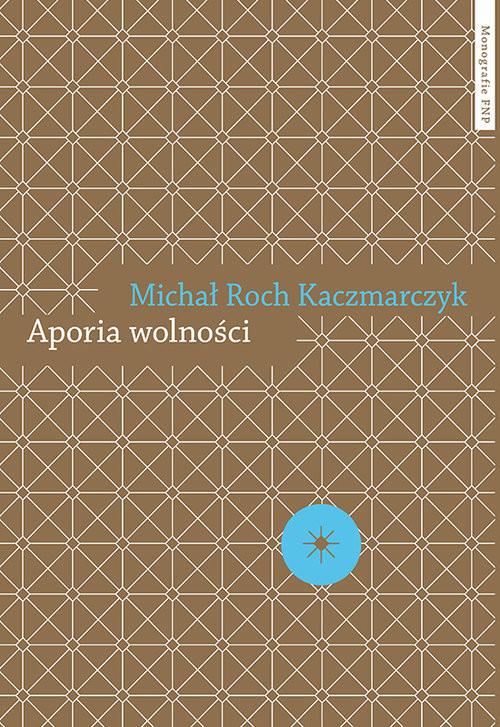okładka Aporia wolności Krytyka teorii społecznej, Książka | Michał Roch Kaczmarczyk