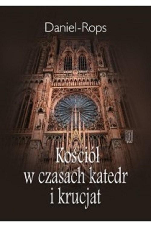okładka Kościół w czasach katedr i krucjat, Książka | Daniel-Rops