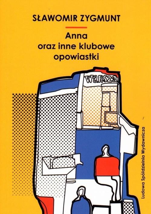 okładka Anna oraz inne klubowe opowiastki, Książka | Sławomir  Zygmunt