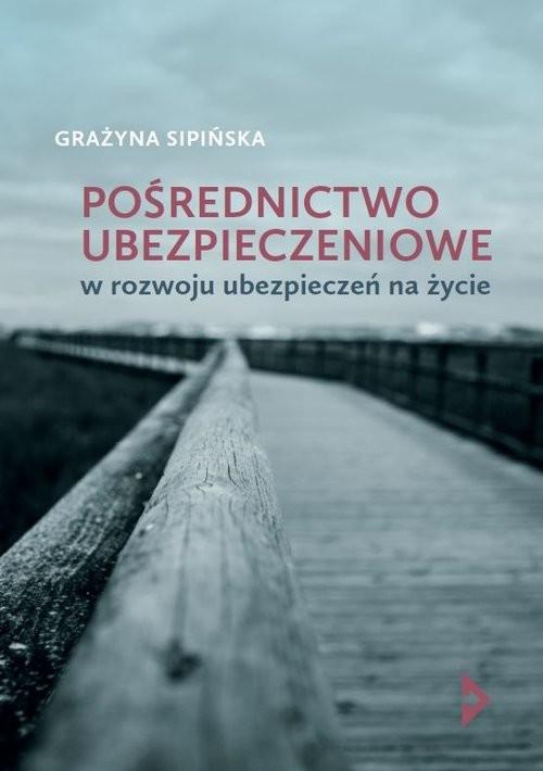 okładka Pośrednictwo ubezpieczeniowe w rozwoju ubezpieczeń na życie, Książka   Sipińska Grażyna